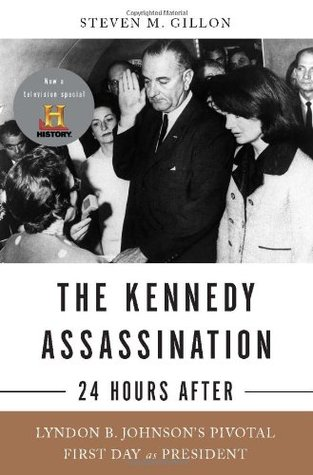 The Kennedy Assassination--24 Hours After by Steven M. Gillon
