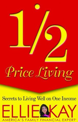 1/2 Price Living: Secrets to Living Well on One Income