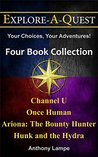 Channel U, Once Human, Ariona: The Bounty Hunter, Hunk and the Hydra (Four Book Collection) (Explore-A-Quest: Your Choices, Your Adventures!)