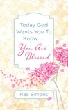 Today God Wants You to Know. . .You are Blessed: Encouragement for Women