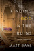 Finding God in the Ruins: How God Redeems Pain