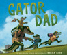 Gator Dad by Brian Lies