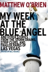 My Week at the Blue Angel: Stories from the Storm Drains, Strip Clubs, and Trailer Parks of Las Vegas