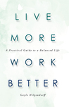 Live More, Work Better by Gayle Hilgendorff