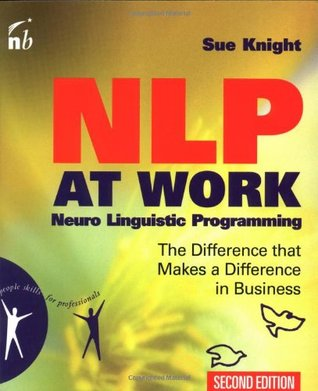 NLP at Work : The Difference That Makes a Difference in Business