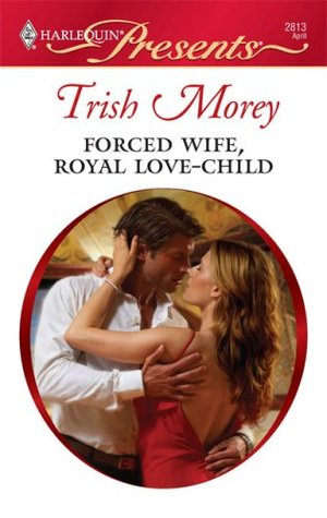 Forced Wife, Royal Love-Child by Trish Morey