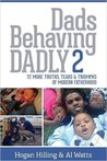Dads Behaving Dadly: 72 More Truths, Tears and Triumphs of Modern Fatherhood