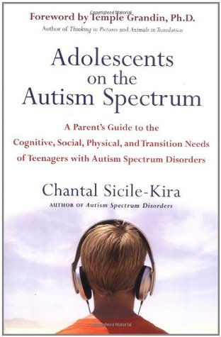 Adolescents on the Autism Spectrum: A Parent's Guide to the Cognitive, Social, Physical, and Transition Needs ofTeen agers with Autism Spectrum Disorders