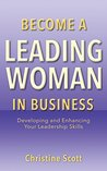 Become a Leading Woman in Business: Developing and Enhancing Your Leadership Skills