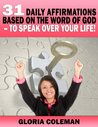31 Daily Affirmations Based On The Word of God - To Speak Over Your Life!