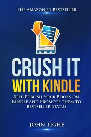 Crush It With Kindle - How to self publish your books on Kindle and promote them to #1 bestseller status