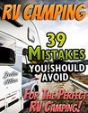 RV Camping. 39 Mistakes You Should Avoid For The Perfect RV Camping!: (RVing full time, RV living, How to live in a car, How to live in a car van or RV, ... beginners, how to live in a car, van or RV)