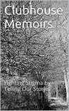 Clubhouse Memoirs: Fighting Stigma by Telling Our Stories