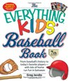 The Everything KIDS' Baseball Book: From baseball's history to today's favorite players_with lots of home run fun in between