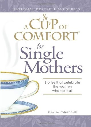 A Cup of Comfort for Single Mothers by Colleen Sell