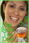 Flat Belly Tea Diet: Lose 10lbs in One Week with this Revolutionary New Plan (The Home Life Series Book 22)