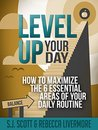 Level Up Your Day: How to Maximize the 6 Essential Areas of Your Daily Routine