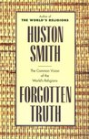 Forgotten Truth: The Common Vision of the World's Religions