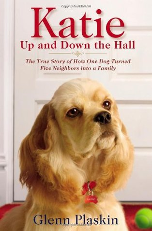 Katie Up and Down the Hall: The True Story of How One Dog Turned Five Neighbors into a Family