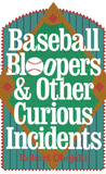 Baseball Bloopers and Other Curious Incidents