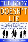 The Body Doesn't Lie: How to Read Body Language and Understand What People Really Mean