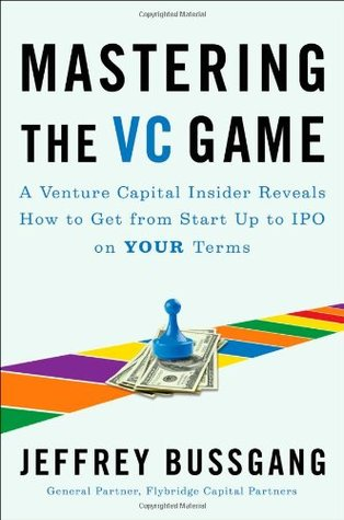 Mastering the VC Game: A Venture Capital Insider Reveals How to ...