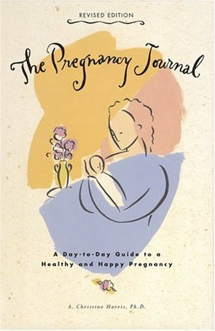 The Pregnancy Journal by A. Christine Harris