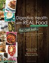 Digestive Health with REAL Food: The Cookbook: 100+ anti-inflammatory, nutrient-dense recipes for optimal health