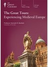 The Great Tours : Experiencing Medieval Europe. (Great Courses, #3021)