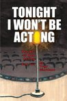 Tonight I Won't Be Acting (The Art of Men Acting Book 2)