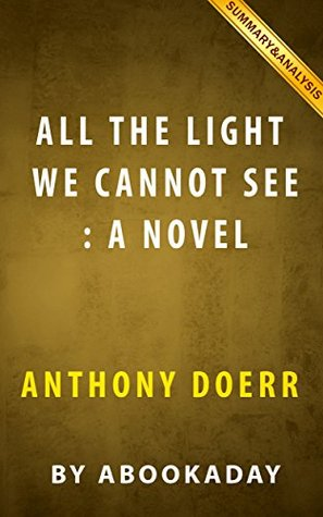 All the Light We Cannot See: : A Novel by Anthony Doerr | Summary & Analysis