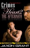 Crimes of the Heart 2: The Aftermath (Crimes of the Heart #2) by Jaxon Grant
