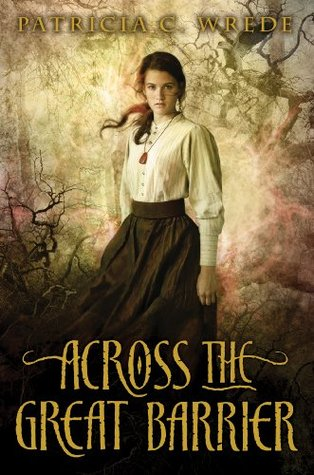 Across the Great Barrier by Patricia C. Wrede