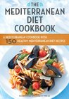 The Mediterranean Diet Cookbook: A Mediterranean Cookbook with 150 Healthy Mediterranean Diet Recipes
