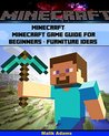 Minecraft: Minecraft Game Guide for Beginners + Furniture Ideas