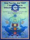 How Psychic Are YOU? 7 Simple Steps to Unlocking YOUR Psychic Potential and the Keys to Accessing Your Intuitive Gifts (Psychic Development eBook, Playbook & Journal)