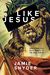 Like Jesus: Shattering Our ...