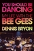 You Should Be Dancing by Dennis Bryon