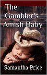 The Gambler's Amish Baby (Amish Baby Collection #1)