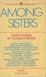 Among Sisters: Short Stories by Women Writers