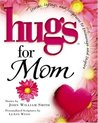 Hugs for Mom: Stories, Sayings, and Scriptures to Encourage and Inspire (Hugs Series)