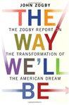 The Way We'll Be: The Zogby Report on the Transformation of the American Dream