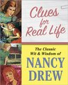 Clues for Real Life: The Classic Wit & Wisdom of Nancy Drew
