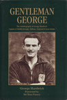 Gentleman George: The Autobiography of George Hardwick, Captain of Middlesbrough, Oldham, England & Great Britain