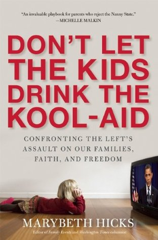 Don't Let the Kids Drink the Kool-Aid by Marybeth Hicks