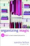 Organizing Magic: 40 Days to a Well-Ordered Home and Life