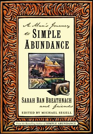 A Man's Journey to Simple Abundance by Sarah Ban Breathnach