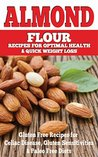 Almond: Almond Flour Recipes for Optimal Health & Quick Weight Loss