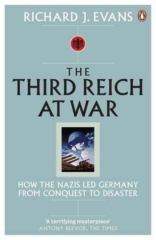 The Third Reich at War: How the Nazis Led Germany from Conquest to Disaster