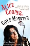 Alice Cooper, Golf Monster: A Rock 'n' Roller's 12 Steps to Becoming a Golf Addict
